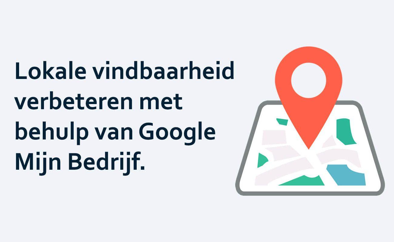 Lokale vindbaarheid verbeteren met behulp van Google Mijn Bedrijf